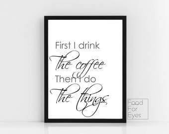 First I Drink The Coffee Print, Funny Coffee Quote Print, Typography Wall Art, Minimalist Wall Decor, Sarcastic Quotes, Instant Printable