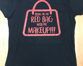 Bring Me My Red Bag With My Makeup!!! T-Shirt