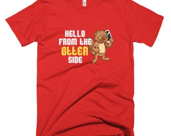 Hello from the otter side Short-Sleeve T-Shirt