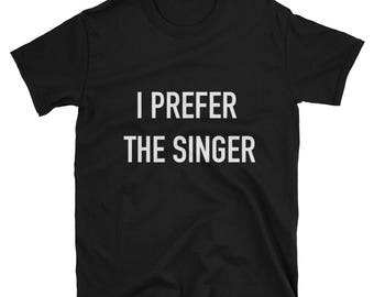 I prefer the singer t shirt, singer t shirt, music t shirt,
