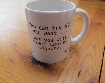 You will never take my Dignity...Cute  Mug, friends mug, sayings mug, mug quotes, coffee mugs,, gifts for her, mugs for her, mug ideas, gift