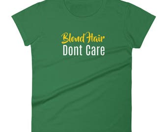 Blond_Hair_Dont_Care Tshirt Women's short sleeve t-shirt