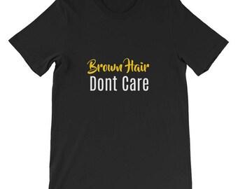 Brown Hair Don't Care Short-Sleeve Unisex T-Shirt