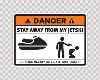 Decals Sticker Danger Funny sign Stay Away From My Jetski 13504