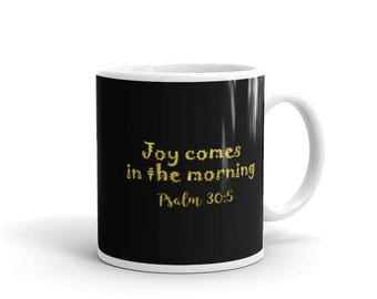 Joy in the morning Ps 30:5 Inspirational Mug