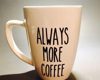 Funny coffee mug, always more coffee, coffee lover gift, coffee loving mom, coffee lover, I look better after coffee