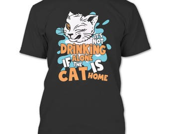 Drinking Alone If The Cat Is Home T Shirt, I Love My Cat T Shirt
