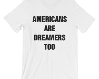Americans Are Dreamers Too Women/Unisex T-Shirt, Comfortable, Soft, Cute, Shirts With Sayings, Graphic Tee, American, State of The Union