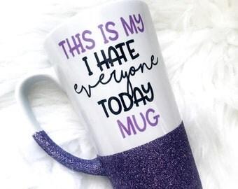 Hate Everyone Today / Funny Coffee Mugs / Funny Mugs / Sarcastic Mug / Mugs with Sayings / Coffee Cup / Glitter Mug