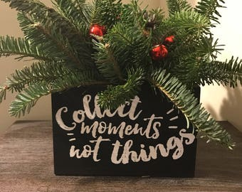 Collect Moments Not Things planter box