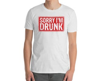 Sorry I'm Drunk shirt - Funny Drinking T-Shirt - Sorry I was Drunk Tshirt