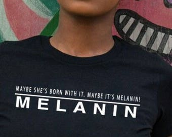 Maybe she's born with it, maybe it's melanin ladies t-shirt
