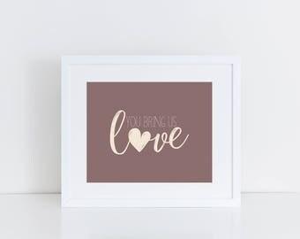 You Bring Us Love Printable