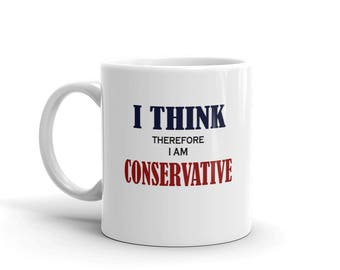 I Think Therefore I Am Conservative Mug