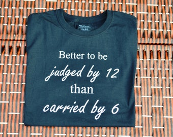 Better To Be Judged By 12 than Carried By 6 ~ Right to bear Arms ~ Guns and Ammo ~ T Shirt