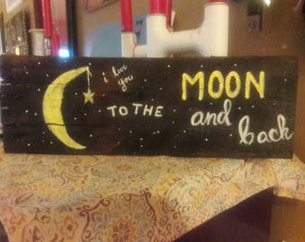 """Hand Painted """"I love you to the moon and back"""" on Pallet Wood"""