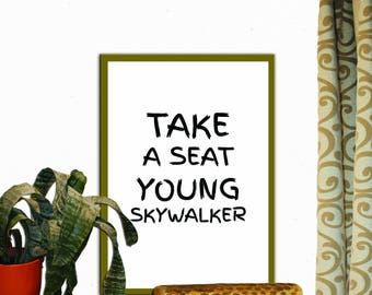 Take a Seat Young Skywalker Print Wall Decor Inspirational Quote Handwritten Typography Art Print Digital Download Motivation Quote
