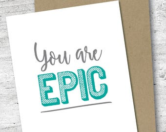 You Are Epic Card | Encouragement Card | Friendship Card | Love Card | Graduation Card | Greeting Card