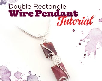 TUTORIAL: Double Rectangle (Wire-Wrapped Pendant Instructions)