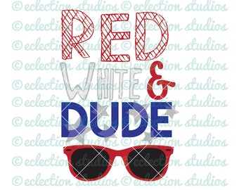 4th of July Boy SVG, Red White & Dude, sunglasses, summer, Fourth of July, boy shirt design SVG file for silhouette cricut cutting machine