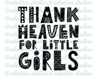Thank Heaven For Little Girls, Nursery wall art, Bedroom sign, new baby svg, dxf, SVG, eps, jpg, png cut file for silhouette cameo or cricut