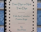 Two Dye or Not Two Dye - Folk Art Colors for Primitive Rugs - Dye Book and Instructions (Free Shipping)