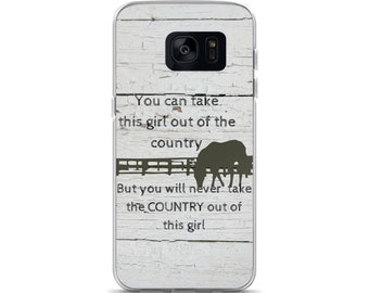 You Can Take This Girl Out of the Country, but you cant take the Country out of This Girl Cell Phone Case Samsung Galaxy S7, S8, S8+, S7 Edg