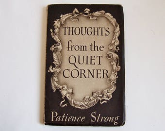 1940 Patience Strong Book - Thoughts from the Quiet Corner - Uplifting Prose Poems and Prayers - Charming Vintage Book