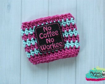 Cup Cozy { No Coffee no Workee } hot pink, aqua stripe cup cozie, birthday tea sleeve, stocking stuffer, starbucks, water bottle, crochet