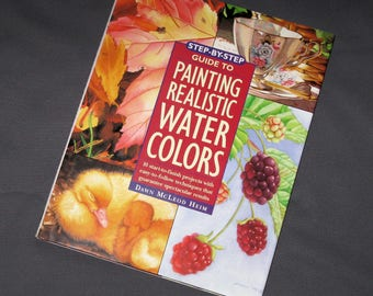Guide to Paainting Realisstic Watercolors by Dawn McLeod Heim