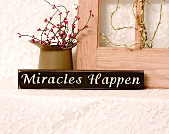Miracles Happen - Primitive Country Shelf Sitter, Painted Wood Sign, Inspirational sign, inspirational decor, Available in 2 Sizes