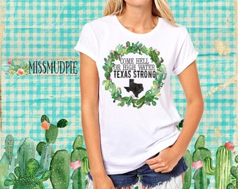 Come Hell or High Water we're TEXAS STRONG t-shirt womens graphic tee Houston Austin San Antonio short sleeve University of Texas