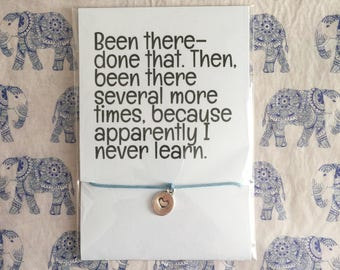 Been There Done That. Then Been There Sereral More Times, Because Apparently I Never Learn. - Adjustable Friendship Bracelet