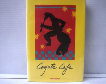 1989 Coyote Cafe Cookbook by Mark Miller Southwest Recipes Protective Plastic Over Dust Jacket