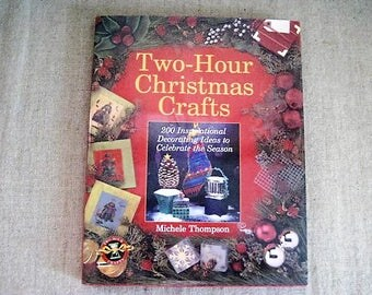 Two-Hour Christmas Crafts by Michele Thompson / 200 Inspirational Decorating Ideas to Celebrate the Season