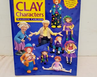 How to Make Clay Characters Book - Maureen Carlson - Full Color Pages w/ Step-by-Step Instructions - Destash Craft SALE - Sculpey - Fimo