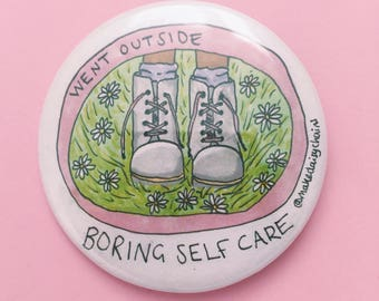 Went outside #boringselfcare 58mm badge button by Hannah Daisy