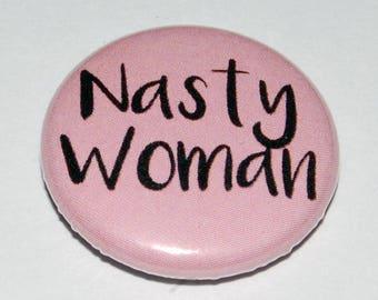 Nasty Woman Button Badge 25mm / 1 inch Feminist Riot Grrl