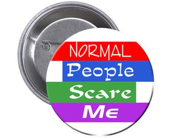 1.5 Inch Pin with Quote: Normal People Scare Me