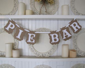 PIE BAR Banner, Pie Bar Sign, Wedding Sign, Wedding Decoration, Wedding Cake, Country Wedding, Rustic Wedding, Farmhouse Wedding