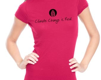 Climate Change is Real T-Shirt/Political tee/Women's t-shirt/Women's environment tshirt/ Save our planet tee