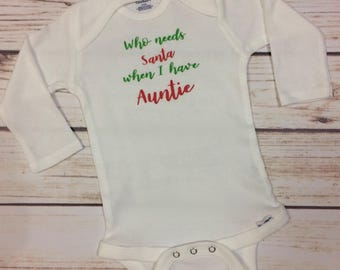 Who Needs Santa When I Have Auntie Infant Bodysuit, Newborn, Graphic Tee, Holiday, Christmas, Xmas, Gift Set, 1st Christmas