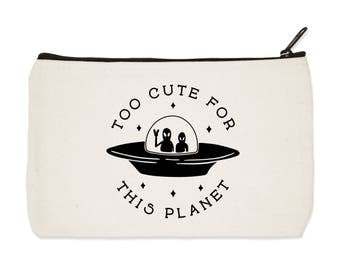 Too Cute For This Planet - Canvas Zip Pouch