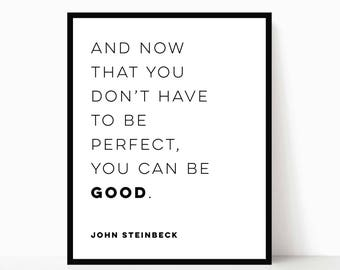 JOHN STEINBECK You Can Be Good East of Eden Quote - Instant Download/Digital Download/Printable Art (Author Quote/Steinbeck/Perfection)