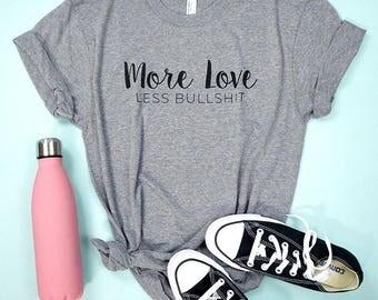 More Love Less Bullshit Unisex Tee