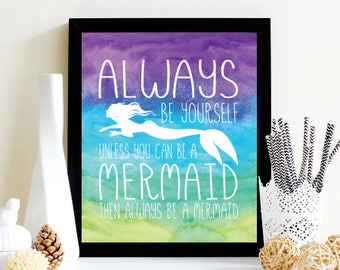 Always Be Yourself Unless You Can Be A Mermaid Then Always Be A Mermaid Poster Print Wall Art Decor