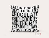 Raisin Cookies Are The Main Reason I Have Trust Issues, Throw Pillow, Decorative Cushion, Quote Pillow, Humor, Funny, Hate Raisins, Food
