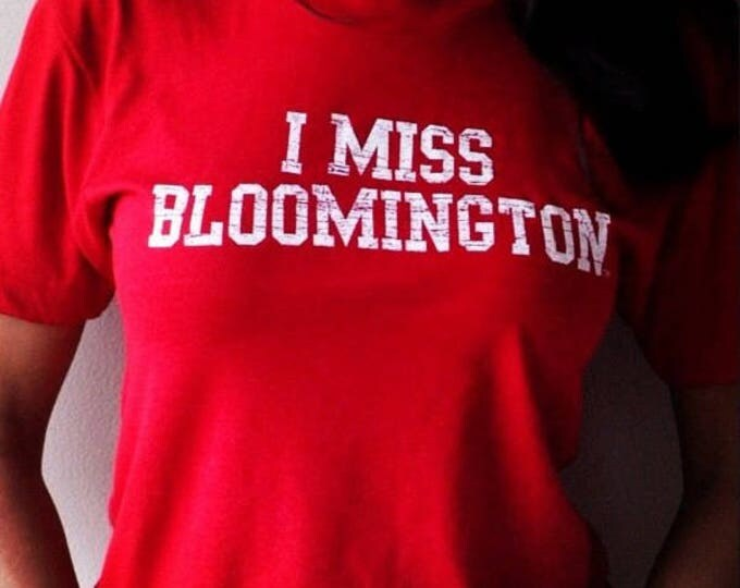 I MISS BLOOMINGTON