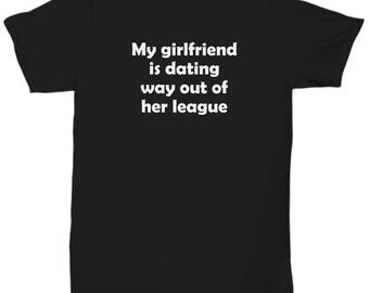 My Girlfriend is Dating Way Out of Her League Shirt Funny Gift for Boyfriend Fiance Shirts