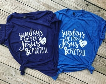 Jesus and football - sundays are for jesus and football - football sunday - football life - football - football tshirt - football girl